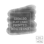 120x120 Printed Flat Card White Ink