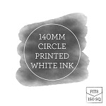 140 Printed Flat Circle Single Sided - White Ink Printing