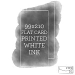 99x210 Printed Flat Card White Ink
