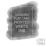 120x180 Printed Flat Card White Ink
