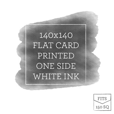 140x140 Printed Flat Card White Ink